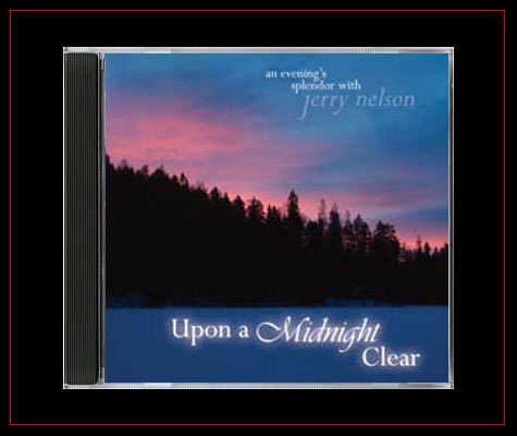 Upon a Midnight Clear - Jerry Nelson - An Evening's Splendor with Jerry Nelson